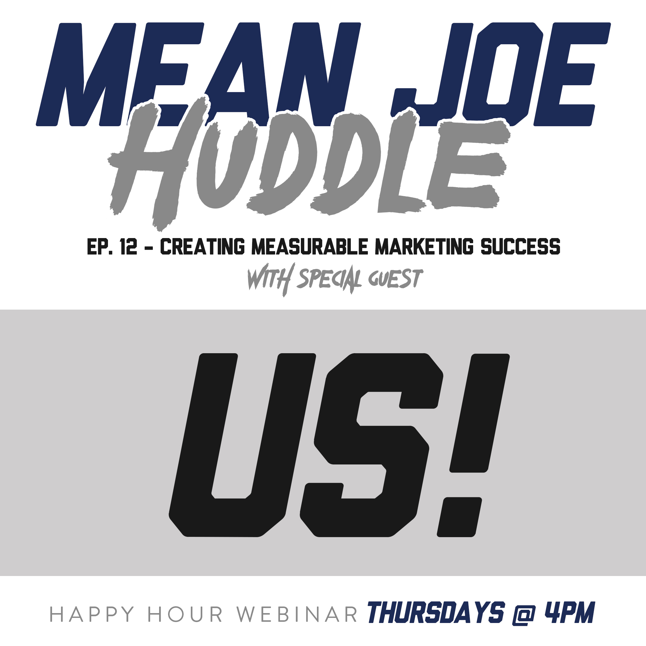 Mean Joe Huddle Happy Hour - Ep. 12 - Creating Measurable Marketing Success