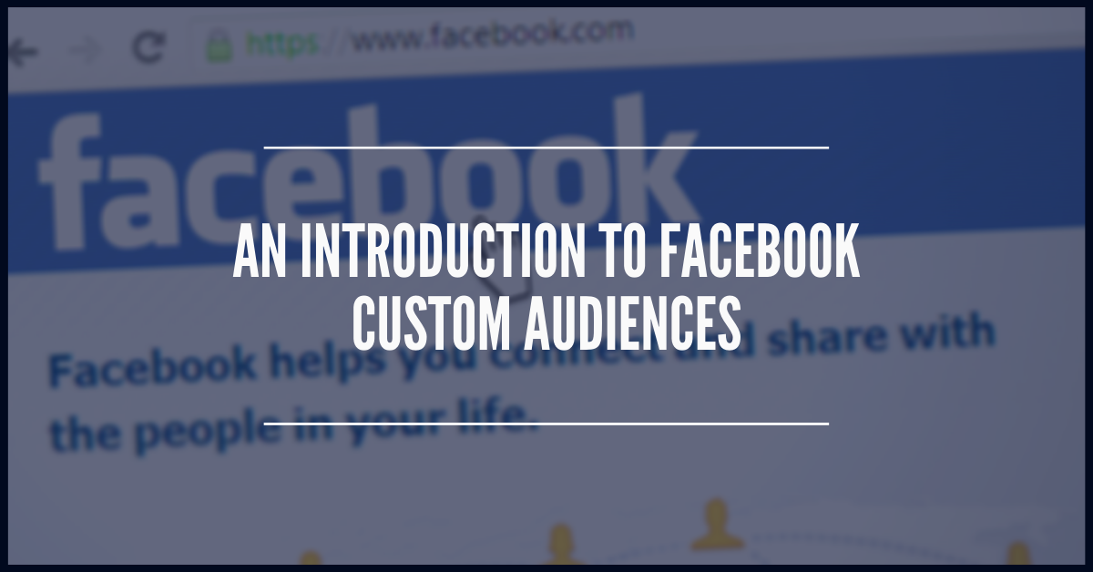 An Introduction to Facebook Custom Audiences