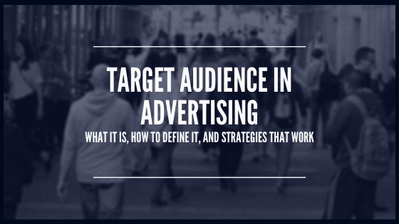 Target Audience in Advertising What It Is, How to Define It, and Strategies That Work