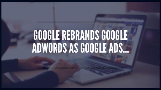 Google Rebrands Google AdWords as Google Ads...