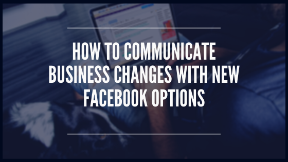 How to Communicate Business changes with new Facebook Options